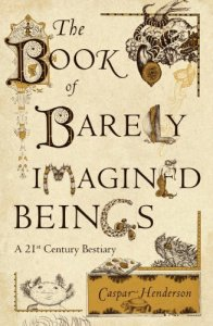 Cover of The Book of Barely Imagined Beings by Caspar Henderson