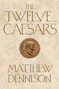 Cover of Twelve Caesars by Matthew Dennison