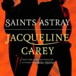 Cover of Saints Astray by Jacqueline Carey