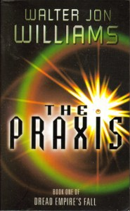 Cover of The Praxis by Walter Jon Williams