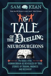 Cover of The Tale of the Duelling Neurosurgeons by Sam Kean