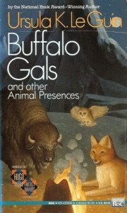 Cover of Buffalo Gals and Other Animal Presences by Ursula Le Guin