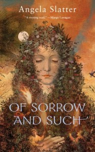 Cover of Of Sorrow and Such by Angela Slatter
