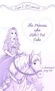 Cover of The Princess Who Didn't Eat Cake by Lynn O' Connacht
