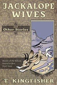 Cover of Jackalope Wives and Other Stories by T. Kingfisher