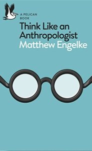 Cover of Think Like An Anthropologist by Matthew Engelke
