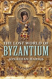 Cover of The Lost World of Byzantium by Jonathan Harris