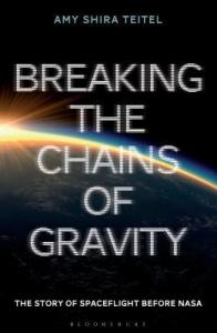 Cover of Breaking The Chains of Gravity by Amy Shira Teitel
