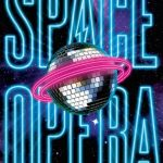 Cover of Space Opera by Catherynne M Valente