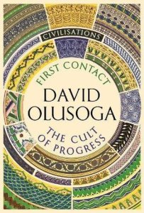 Cover of First Contact / The Cult of Progress by David Olusoga