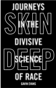 Cover of Skin Deep: Journeys in the Divisive Science of Race by Gavin Evans