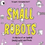 Cover of Small Robots by Thomas Heasman-Hunt