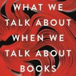 Cover of What We Talk About When We Talk About Books by Leah Price