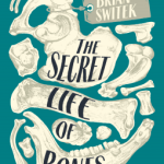 Cover of The Secret Life of Bones by Brian Switek