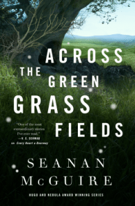 Cover of Across the Green Grass Fields by Seanan McGuire