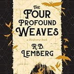 Cover of The Four Profound Weaves by R. B. Lemberg