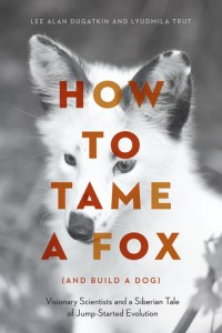 Cover of How to Tame a Fox by Lee Alan Dugatkin and Lyudmila Trut