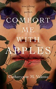 Cover of Comfort Me With Apples by Catherynne M. Valente