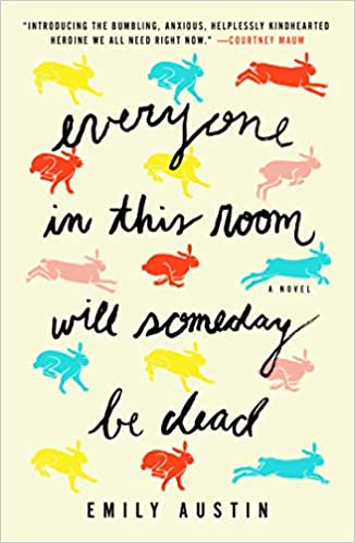 Everyone in this room will someday be dead by emily austin, a 2021 Breezy Afternoons Good Read Book List Choice