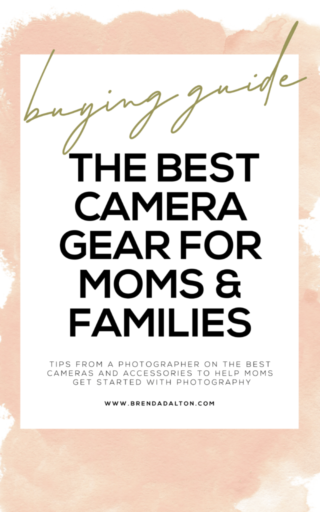 Buying Guide: The Best Photography Gear for Moms and Families. Camera Buying Guide.