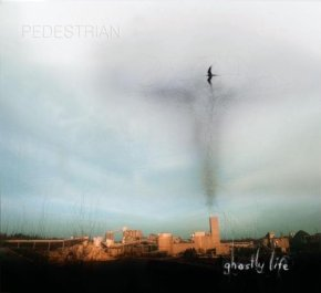 "Pedestrian ""Ghostly Life"""
