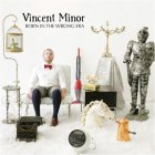 """Vincent Minor """"Born In The Wrong Era"""""""