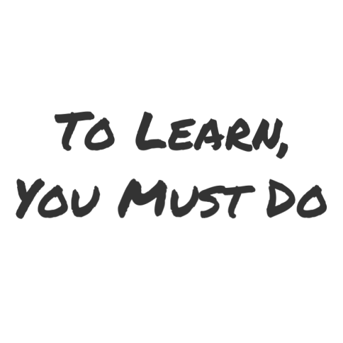 To Learn Must Do