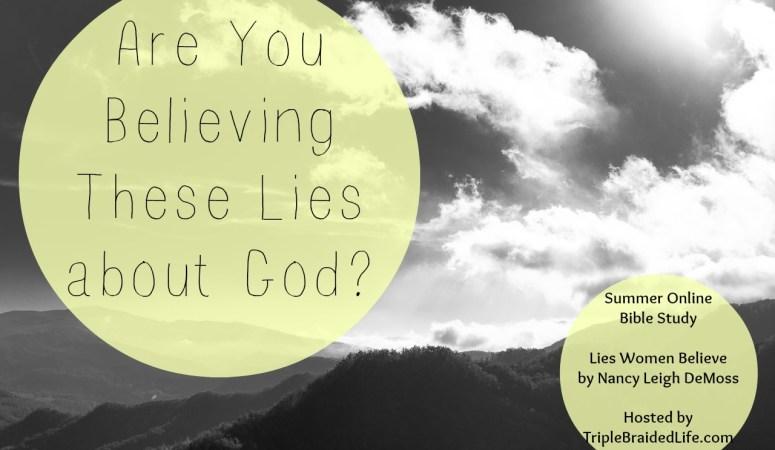 Lies Women Believe About God :: Summer Online Bible Study