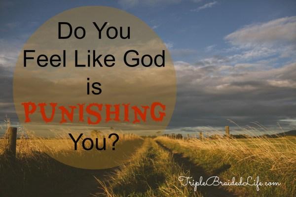 Do you feel like God is punishing you