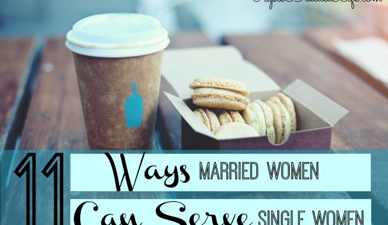 11 Ways Married Women Can Serve Single Women