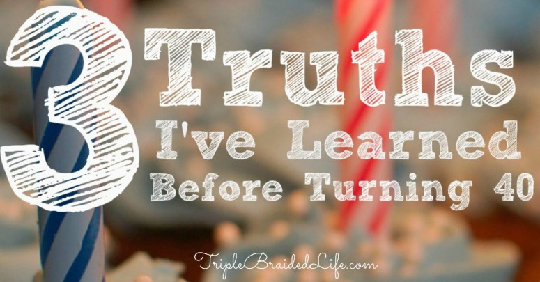 3 Truths I've Learned Before Turning 40 1200x627