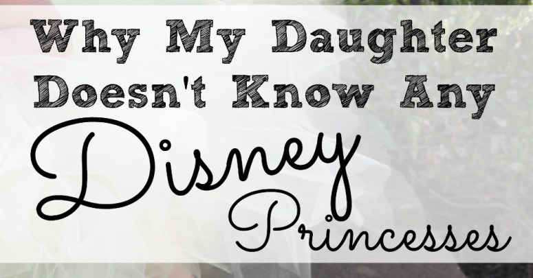 Why My Daughter Doesn't Know Any Disney Princesses 1200x627