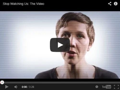 Stop Watching Us: The Video