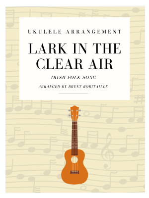 Lark in the Clear Air Ukulele arrangement sheet music