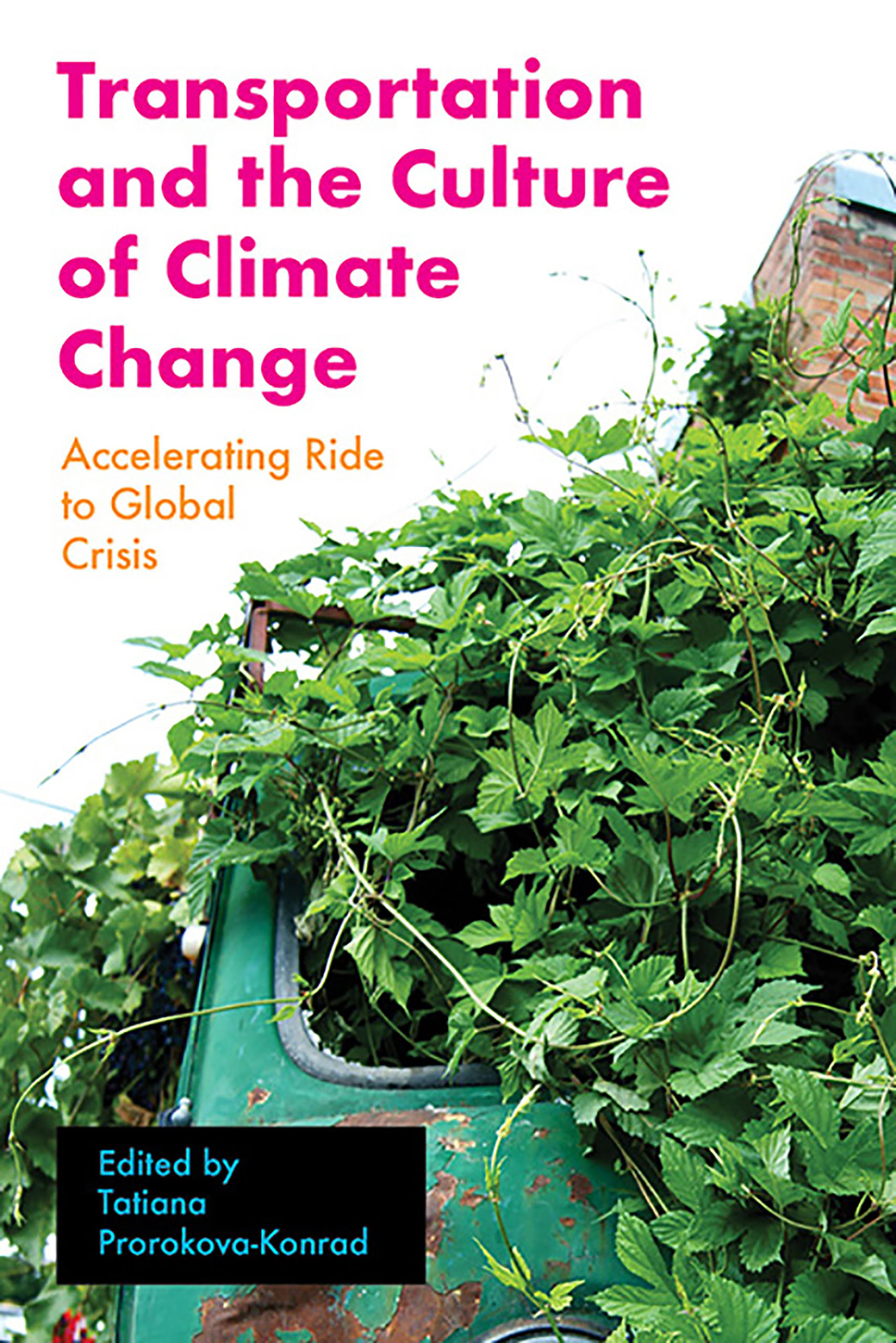 Cover of Transportation and the Culture of Climate Change, weeds overgrow a rusty chassis