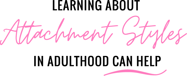 Learning About Attachment Styles In Adulthood Can Help