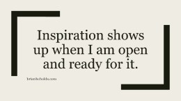 "creativity affirmations, ""Inspiration shows up when I am open and ready for it."""