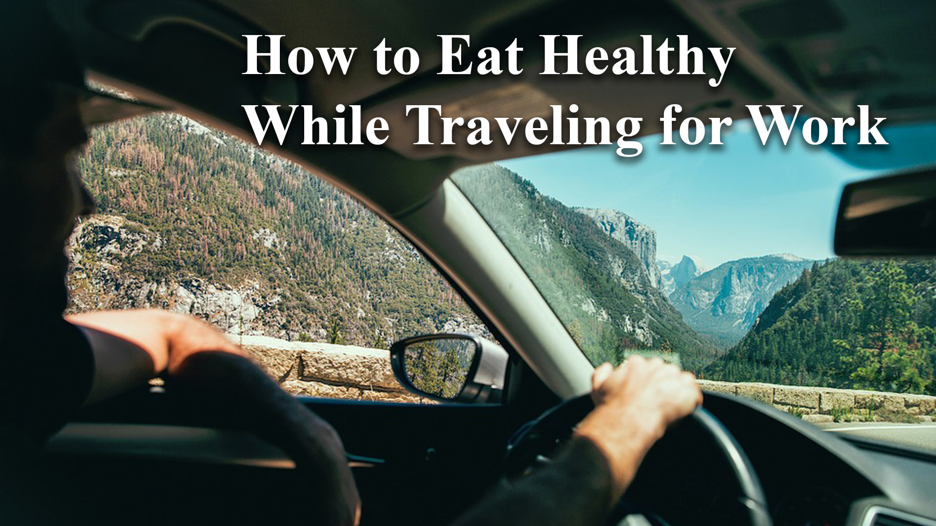 How to Eat Healthy While Traveling For Work or Business Featured