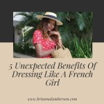 5 Unexpected Benefits Of Dressing Like A French Girl
