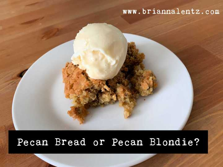 Pecan Bread or Pecan Blondie?