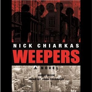 Weepers by Nick Chiarkas (Narrated by Josh Chiarkas)