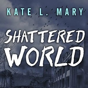 Shattered World (Broken World, Book 2) by Kate L. Mary (Read by Hillary Huber)