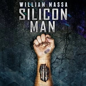 Audiobook: Silicon Man by William Massa (Silicon World #1) (Narrated by Joe Hempel)