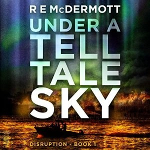Audiobook: Under A Tell Tale Sky (Disruption #1) by R.E. McDermott (Narrated by Kevin Pierce)