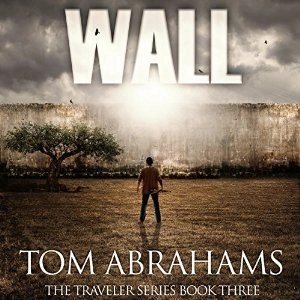 Audiobook: Wall (Traveler #3) by Tom Abrahams (Narrated by Kevin Pierce)