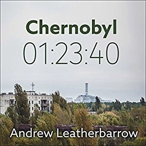 Audiobook: Chernobyl 01:23:40 by Andrew Leatherbarrow (Narrated by Michael Page)