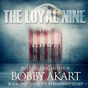 Audiobook: The Loyal Nine (Boston Brahmin #1) by Bobby Akart (Narrated by Joseph Morton)