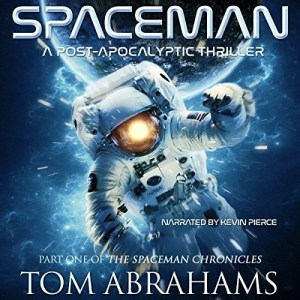 SpaceMan (The SpaceMan Chronicles #1) by Tom Abrahams (Narrated by Kevin Pierce)