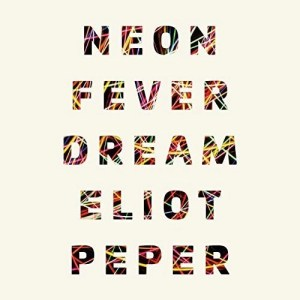 Neon Fever Dream by Eliot Peper