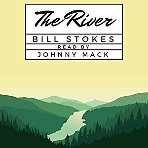 Audiobook: The River by Bill Stokes (Narrated by Johnny Mack)